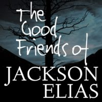 The Good Friends of Jackson Elias - RPG Casts | RPG Podcasts | Tabletop RPG Podcasts