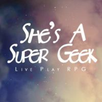 She's A Super Geek - RPG Casts | RPG Podcasts | Tabletop RPG Podcasts