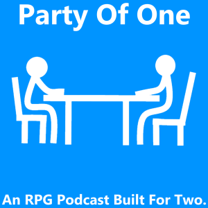 Party of One - RPG Casts | RPG Podcasts | Tabletop RPG Podcasts
