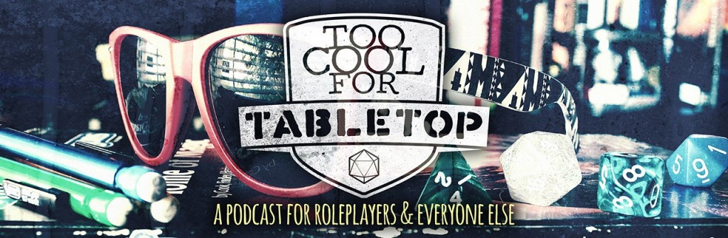 Too Cool For Tabletop - RPG Casts   RPG Podcasts   Tabletop RPG Podcasts