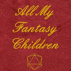 All My Fantasy Children - RPG Casts | RPG Podcasts | Tabletop RPG Podcasts