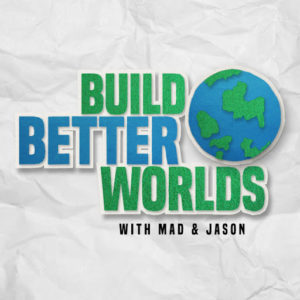 Build Better Worlds - RPG Casts | RPG Podcasts | Tabletop RPG Podcasts