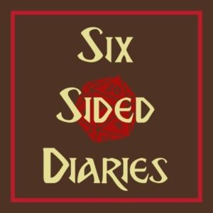 Six Sided Diaries - RPG Casts | RPG Podcasts | Tabletop RPG Podcasts
