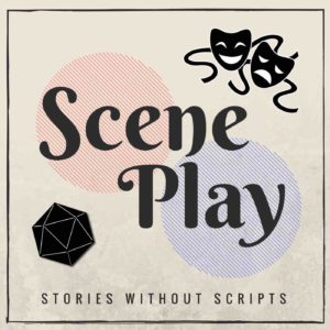 Scene Play - RPG Casts | RPG Podcasts | Tabletop RPG Podcasts