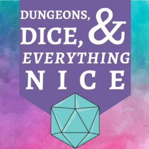 Dungeons, Dice, & Everything Nice - RPG Casts   RPG Podcasts   Tabletop RPG Podcasts