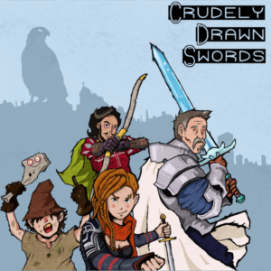 Crudely Drawn Swords - RPG Casts | RPG Podcasts | Tabletop RPG Podcasts