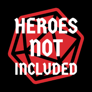Heroes Not Included - RPG Casts   RPG Podcasts   Tabletop RPG Podcasts