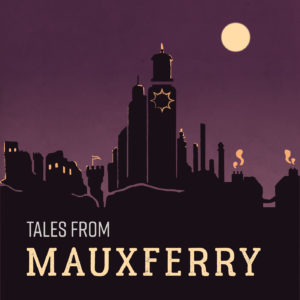 Tales from Mauxferry - RPG Casts | RPG Podcasts | Tabletop RPG Podcasts