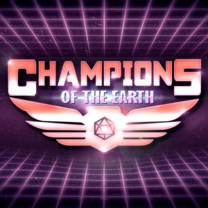 Champions of the Earth - RPG Casts | RPG Podcasts | Tabletop RPG Podcasts
