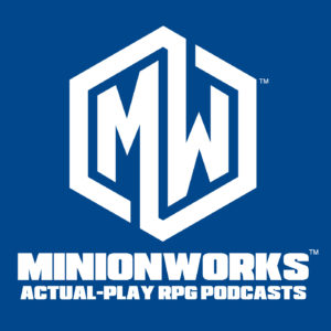Minion Works - RPG Casts | RPG Podcasts | Tabletop RPG Podcasts